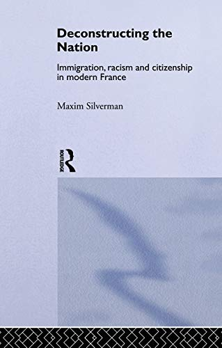9780415755436: Deconstructing the Nation: Immigration, Racism and Citizenship in Modern France (Critical Studies in Racism and Migration)