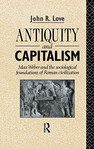 9780415755481: Antiquity and Capitalism: Max Weber and the Sociological Foundations of Roman Civilization