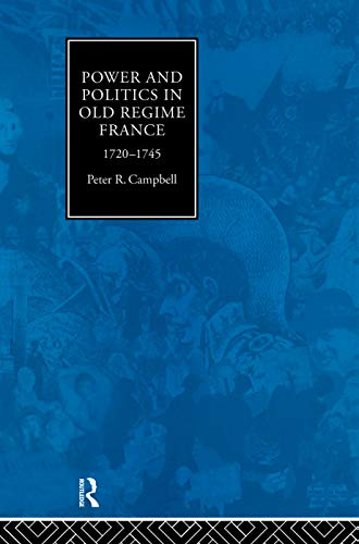 9780415755702: Power and Politics in Old Regime France, 1720-1745