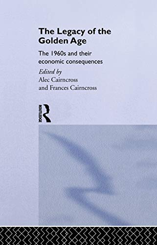 9780415755887: The Legacy of the Golden Age: The 1960s and their Economic Consequences