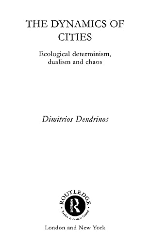 9780415755962: The Dynamics of Cities: Ecological Determinism, Dualism and Chaos