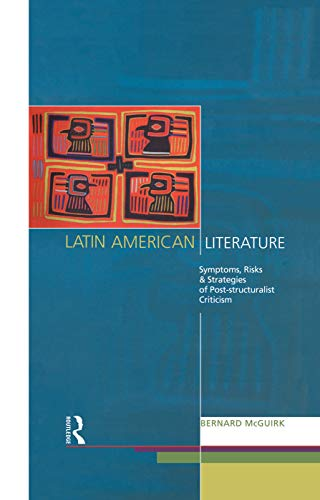 9780415755986: Latin American Literature: Symptoms, Risks and Strategies of Poststructuralist Criticism