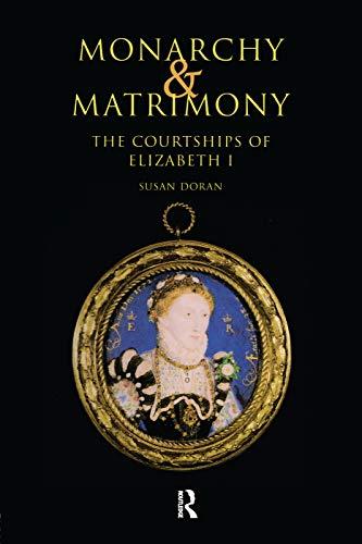 9780415756501: Monarchy and Matrimony: The Courtships of Elizabeth I