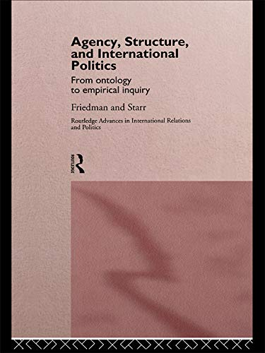 9780415757041: Agency, Structure and International Politics: From Ontology to Empirical Inquiry (Routledge Advances in International Relations and Global Politics)
