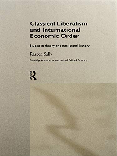 9780415757171: Classical Liberalism and International Economic Order: Studies in Theory and Intellectual History (Routledge Advances in International Political Economy)
