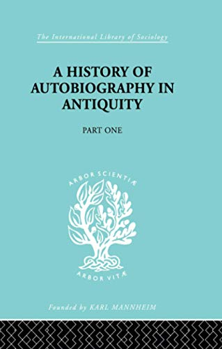 A History of Autobiography in Antiquity: Part 1: Misch, Georg
