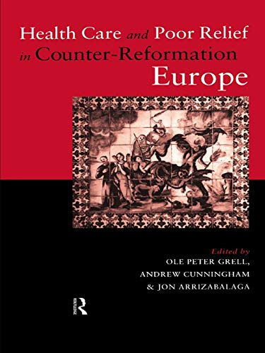 Health Care and Poor Relief in Counter-Reformation Europe: Arrizabalaga, Jon