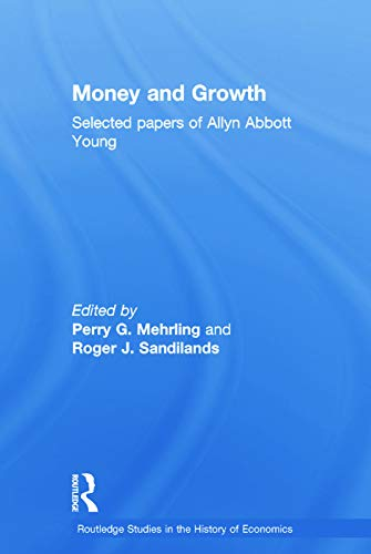 9780415757621: Money and Growth: Selected Papers of Allyn Abbott Young (Routledge Studies in the History of Economics)