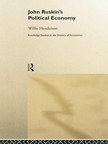 9780415757683: John Ruskin's Political Economy (Routledge Studies in the History of Economics)