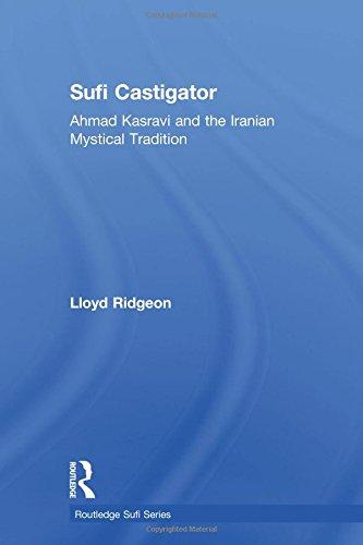 9780415758581: Sufi Castigator: Ahmad Kasravi and the Iranian Mystical Tradition (Routledge Sufi Series)