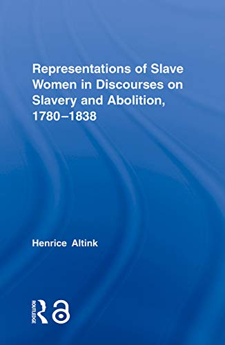 9780415758925: Representations of Slave Women in Discourses on Slavery and Abolition, 1780–1838 (Routledge Studies in Slave and Post-slave Societies and Cultures)