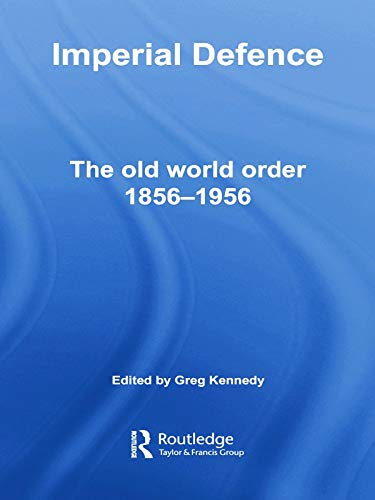 9780415759045: Imperial Defence: The Old World Order, 1856–1956 (Cass Military Studies)