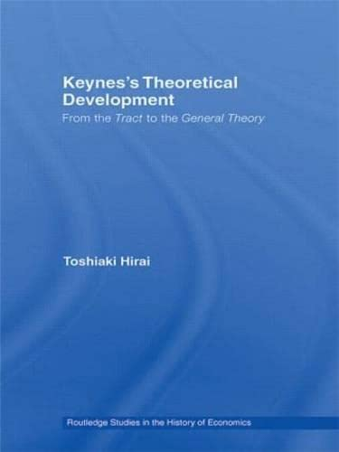 9780415759120: Keynes's Theoretical Development: From the Tract to the General Theory (Routledge Studies in the History of Economics)
