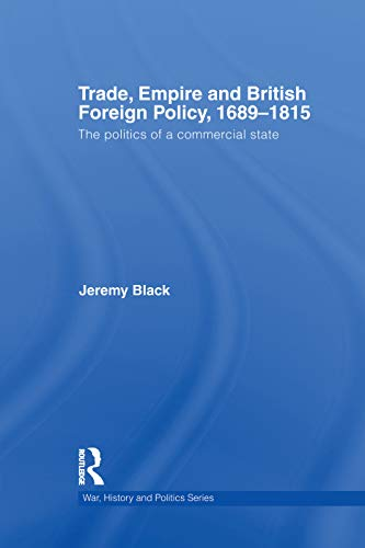 9780415759458: Trade, Empire and British Foreign Policy, 1689-1815 (War, History and Politics)