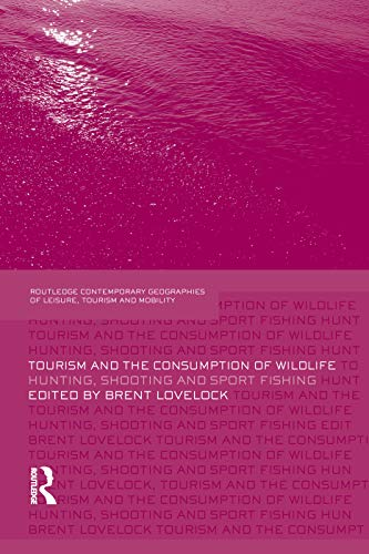 9780415759519: Tourism and the Consumption of Wildlife: Hunting, Shooting and Sport Fishing (Contemporary Geographies of Leisure, Tourism and Mobility)