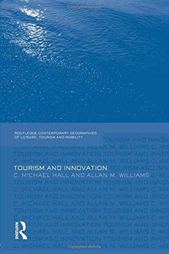 Tourism and Innovation (Contemporary Geographies of Leisure, Tourism and Mobility) (Paperback)