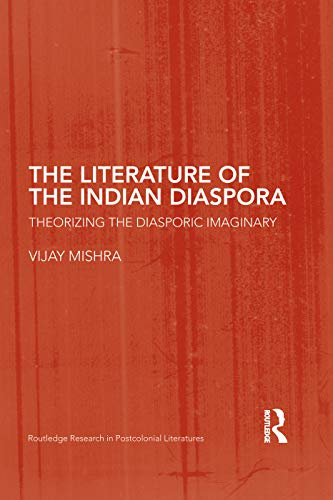 9780415759694: The Literature of the Indian Diaspora: Theorizing the Diasporic Imaginary (Routledge Research in Postcolonial Literatures)