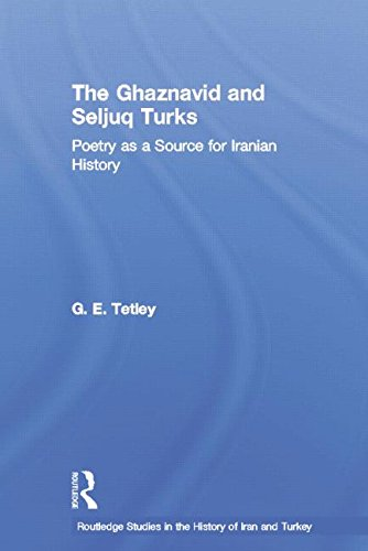9780415759762: The Ghaznavid and Seljuk Turks: Poetry as a Source for Iranian History (Routledge Studies in the History of Iran and Turkey)