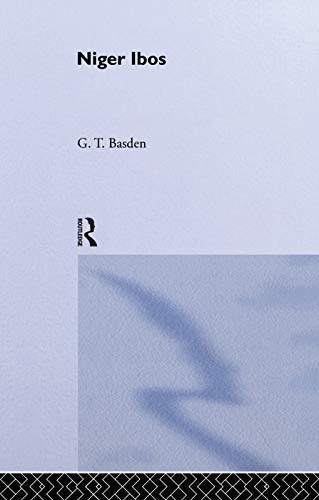 Niger Ibos: A Description of the Primitive: Basden, G. T.
