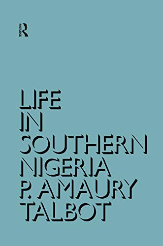 Life in Southern Nigeria: The Magic, Beliefs and Customs of the Ibibio Tribe: Talbot, Percy Amaury