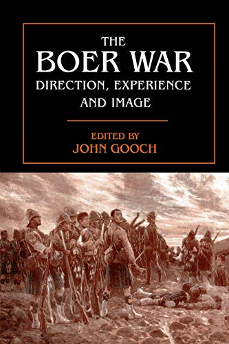 The Boer War: Direction, Experience and Image: Gooch, John (Editor)