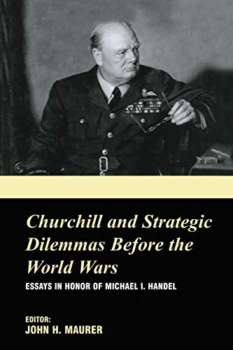 9780415761420: Churchill and the Strategic Dilemmas before the World Wars: Essays in Honor of Michael I. Handel