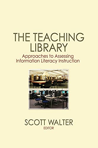 9780415761611: The Teaching Library: Approaches to Assessing Information Literacy Instruction
