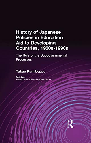 9780415762304: History of Japanese Policies in Education Aid to Developing Countries, 1950s-1990s: The Role of the Subgovernmental Processes (East Asia: History, Politics, Sociology and Culture)