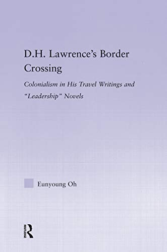 9780415762830: D.H. Lawrence's Border Crossing: Colonialism in His Travel Writing and Leadership Novels (Studies in Major Literary Authors)