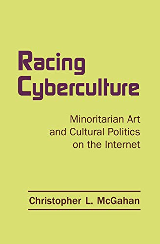 9780415762847: Racing Cyberculture: Minoritarian Art and Cultural Politics on the Internet (Routledge Studies in New Media and Cyberculture)