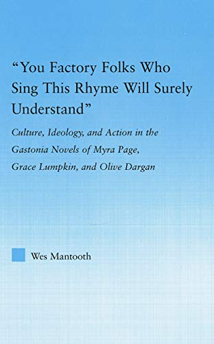 9780415762878: You Factory Folks Who Sing This Song Will Surely Understand: Culture, Ideology, and Action in the Gastonia Novels of Myra Page, Grace Lumpkin, and Olive Dargin (Literary Criticism and Cultural Theory)