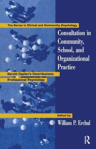 9780415763271: Consultation In Community, School, And Organizational Practice: Gerald Caplan's Contributions To Professional Psychology (Clinical and Community Psychology)