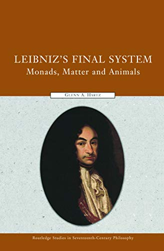 9780415769938: Leibniz's Final System: Monads, Matter, and Animals (Routledge Studies in Seventeenth-Century Philosophy)