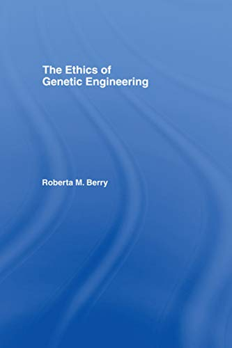 9780415769945: The Ethics of Genetic Engineering (Routledge Annals of Bioethics)