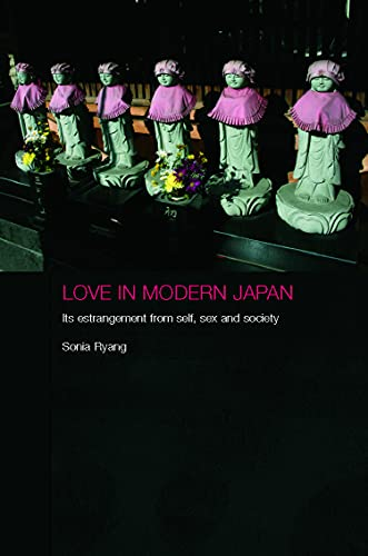 9780415770057: Love in Modern Japan: Its Estrangement from Self, Sex, and Society (Anthropology of Asia)