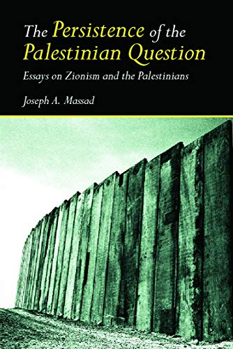 9780415770095: The Persistence of the Palestinian Question: Essays on Zionism and the Palestinians