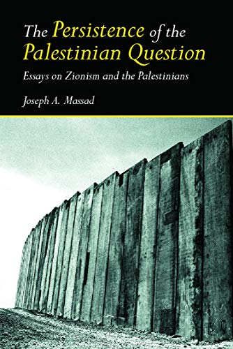 9780415770101: The Persistence of the Palestinian Question: Essays on Zionism and the Palestinians
