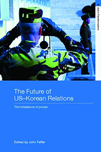 9780415770378: The Future of US-Korean Relations: The Imbalance of Power (Asia's Transformations)