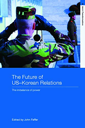 9780415770385: The Future of US-Korean Relations: The Imbalance of Power (Asia's Transformations)