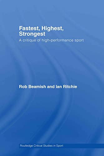 9780415770422: Fastest, Highest, Strongest: A Critique of High-Performance Sport (Routledge Critical Studies in Sport)
