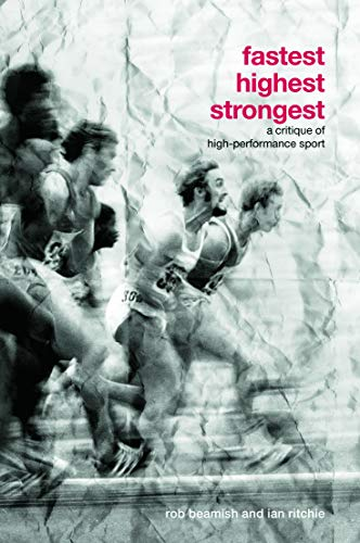 9780415770439: Fastest, Highest, Strongest: A Critique of High-Performance Sport (Routledge Critical Studies in Sport)