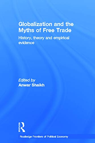 9780415770477: Globalization and the Myths of Free Trade: History, Theory and Empirical Evidence