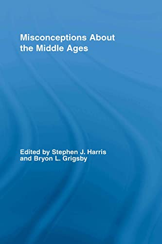 9780415770538: Misconceptions About the Middle Ages (Routledge Studies in Medieval Religion and Culture)