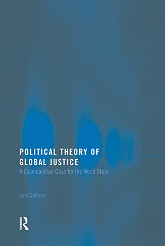 9780415770668: Political Theory of Global Justice: A Cosmopolitan Case for the World State (Routledge Innovations in Political Theory)