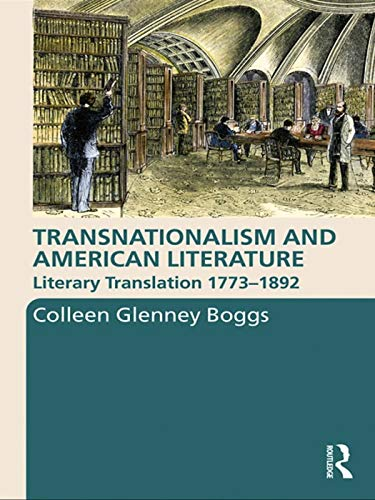 9780415770682: Transnationalism and American Literature: Literary Translation 1773–1892 (Routledge Transnational Perspectives on American Literature)