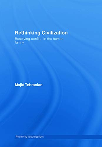 9780415770705: Rethinking Civilization: Resolving Conflict in the Human Family (Rethinking Globalizations)