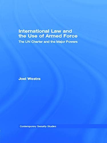 International Law and the Use of Armed: Westra, Joel