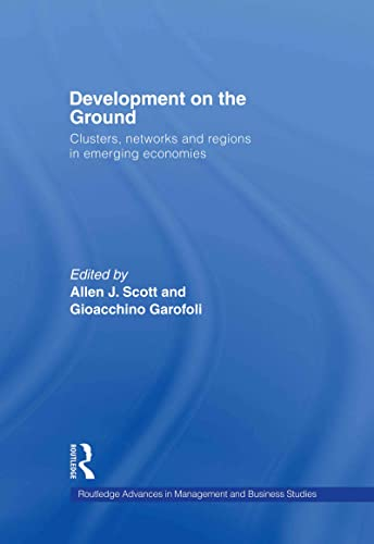9780415771184: Development on the Ground: Clusters, Networks and Regions in Emerging Economies (Routledge Advances in Management and Business Studies)