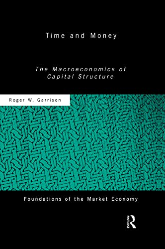 9780415771221: Time and Money: The Macroeconomics of Capital Structure (Routledge Foundations of the Market Economy)