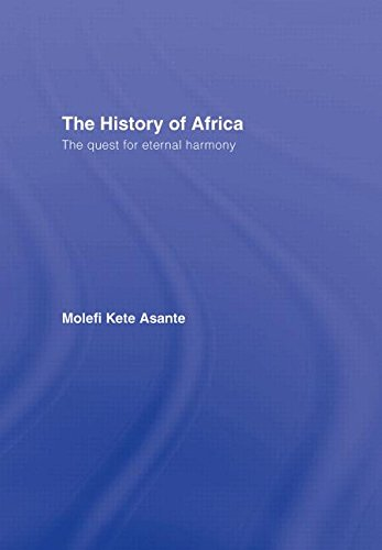 The History of Africa: The Quest for Eternal Harmony: Asante, Molefi Kete
